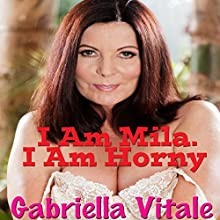 I am Mila. I am Horny. Audiobook by Gabriella Vitale Narrated by Ida Dunham