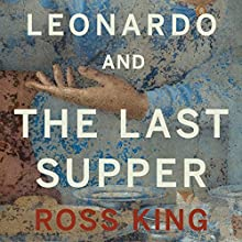 Leonardo and the Last Supper (       UNABRIDGED) by Ross King Narrated by Mark Meadows