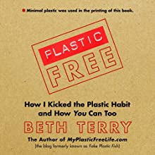 Plastic-Free: How I Kicked the Plastic Habit and How You Can Too (       UNABRIDGED) by Beth Terry Narrated by Beth Terry