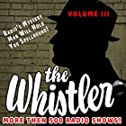The Whistler - More Than 500 Radio Shows!, Volume 3 Radio/TV von J. Donald Wilson Gesprochen von: Bill Forman