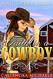 MAIL ORDER BRIDE: Western Romance: Faith In A Cowboy (Clean Cowboy Second Chance Romance) (Sweet Historical Inspirational Romance Short Stories)