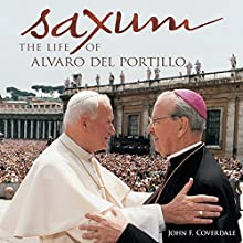 Saxum: The Life of Alvaro del Portillo (       UNABRIDGED) by John F. Coverdale Narrated by Elliott Bales