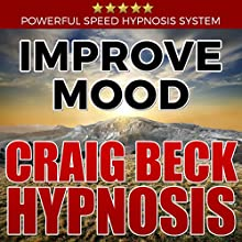 Improve Mood: Craig Beck Hypnosis Speech by Craig Beck Narrated by Craig Beck