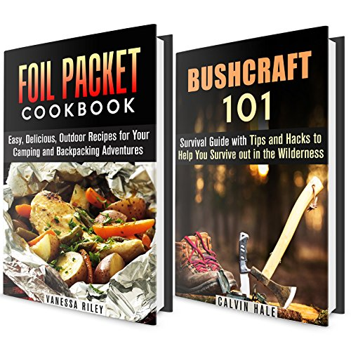 Bushcraft Survival with Recipes Box Set: Survival Guide with Tips and Hacks to Help You Survive out in the Wilderness with Foil Packet Meal Recipes (Wilderness Survival Guide with Campfire Recipes) by Calvin Hale