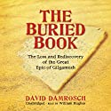 The Buried Book: The Loss and Rediscovery of the Great Epic of Gilgamesh Audiobook by David Damrosch Narrated by William Hughes
