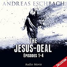 The Jesus-Deal: Episodes 1 - 4 (Jesus 2) Performance by Andreas Eschbach Narrated by David Rintoul, Peter Marinker, John Guerrasio