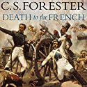 Death to the French (       UNABRIDGED) by C. S. Forester Narrated by Christian Rodska