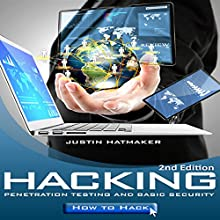 Hacking: Penetration Testing, Basic Security, and How To Hack | Livre audio Auteur(s) : Justin Hatmaker Narrateur(s) : Richard D. Hurd