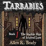 The Shadow Man of Ichabod Lane: Tarbabies, Book 1   Allen R. Brady