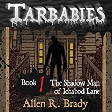 The Shadow Man of Ichabod Lane: Tarbabies, Book 1 Audiobook by Allen R. Brady Narrated by Allen R. Brady