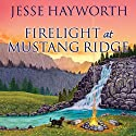 Firelight at Mustang Ridge: Mustang Ridge Series, Book 4 (       UNABRIDGED) by Jesse Hayworth Narrated by Randye Kaye