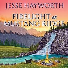 Firelight at Mustang Ridge: Mustang Ridge Series, Book 4 (       UNABRIDGED) by Jesse Hayworth Narrated by Randye Kaye