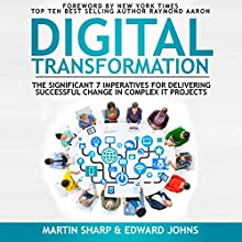 The Digital Transformation Book: The Significant 7 Imperatives for Delivering Successful Change in Complex IT Projects Audiobook by Martin Sharp, Edward Johns Narrated by Martin Sharp