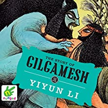 The Story of Gilgamesh (       UNABRIDGED) by Yiyun Li Narrated by Jonathan Keeble
