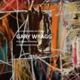 Constant within the Change: Gary Wragg: Five Decades of Paintings: A Comprehensive Catalogue