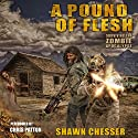 A Pound of Flesh: Surviving the Zombie Apocalypse, Book 4 Audiobook by Shawn Chesser Narrated by Chris Patton