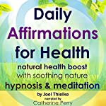 Daily Affirmations for Health: Natural Health Boost with Soothing Nature Hypnosis & Meditation | Joel Thielke