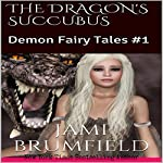The Dragon's Succubus: Demon Fairy Tales, Book 1 | Jami Brumfield