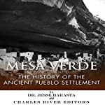 Mesa Verde: The History of the Ancient Pueblo Settlement |  Charles River Editors,Jesse Harasta