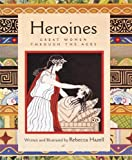 Heroines: Great Women Through the Ages