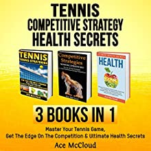 Tennis: Competitive Strategy: Health Secrets: 3 Books in 1: Master Your Tennis Game, Get the Edge on the Competition & Ultimate Health Secrets | Livre audio Auteur(s) : Ace McCloud Narrateur(s) : Joshua Mackey
