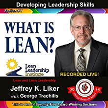 What Is Lean?: Developing Leadership Skills, Module 1 - Section 7 Audiobook by Jeffrey K. Liker Narrated by Jeffrey Liker, George Trachilis