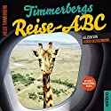 Timmerbergs Reise-ABC Hörbuch von Helge Timmerberg Gesprochen von: Heikko Deutschmann