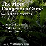 The Most Dangerous Game and Other Stories | Richard Connell,Willa Cather,Henry James