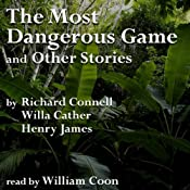 The Most Dangerous Game and Other Stories | [Richard Connell, Willa Cather, Henry James]