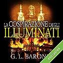 La cospirazione degli illuminati (Gli illuminati 1) Audiobook by G. L. Barone Narrated by Alberto Bergamini