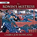 The Ronin's Mistress: A Novel of Feudal Japan Audiobook by Laura Joh Rowland Narrated by Bernadette Dunne