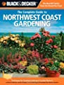 Black & Decker The Complete Guide to Northwest Coast Gardening: Techniques for Growing Landscape & Garden Plants in northern California, western ... Columbia (Black & Decker Complete Guide)