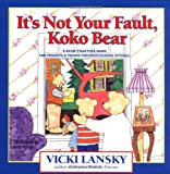 Its Not Your Fault, Koko Bear: A Read-Together Book for Parents and Young Children During Divorce (Lansky, Vicki)