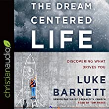 The Dream-Centered Life Audiobook by Luke Barnett Narrated by Tom Parks