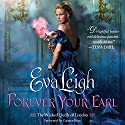 Forever Your Earl: The Wicked Quills of London Audiobook by Eva Leigh Narrated by Carmen Rose