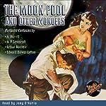 The Moon Pool and Other Wonders | A. Merritt,H. P. Lovecraft,Arthur Machen,Edward Bulwer-Lytton