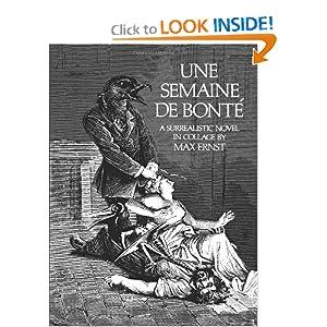 Une Semaine De Bonte: A Surrealistic Novel in Collage Max Ernst