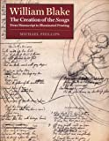 William Blake: the Creaton of the Songs, From Manuscript to Illuminated Printing (0712346902) by Phillips, Michael
