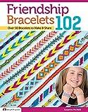Friendship Bracelets102: Friendship Knows No Boundaries Over 50 Bracelets to Make & Share (Design Originals)