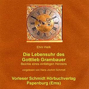 Die Lebensuhr des Gottlieb Grambauer. Beichte eines einfältigen Herzens Hörbuch
