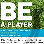 Be a Player: A Breakthrough Approach to Playing Better on the Golf Course | Pia Nilsson,Lynn Marriott,Susan K. Reed