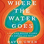 Where the Water Goes: Life and Death Along the Colorado River Hörbuch von David Owen Gesprochen von: Fred Sanders