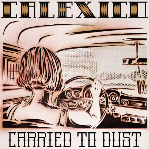 Calexico - Carried to Dust - Zortam Music