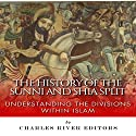 The History of the Sunni and Shia Split: Understanding the Divisions within Islam (       UNABRIDGED) by  Charles River Editors Narrated by Colin Fluxman