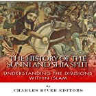 The History of the Sunni and Shia Split: Understanding the Divisions within Islam Hörbuch von  Charles River Editors Gesprochen von: Colin Fluxman