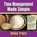 Time Management Made Simple Audiobook by Brian Tracy Narrated by Brian Tracy