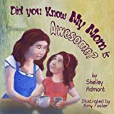 Childrens Book : Did You Know My Mom Is Awesome? (Bedtime story for children)