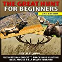 The Great Hunt for Beginners: Ultimate Handbook to Tracking & Hunting, Deer, Moose, and Elk In Any Terrain! Audiobook by Andreas Pylarinos Narrated by Millian Quinteros