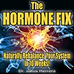 The Hormone Fix: Naturally Rebalance Your System in 10 Weeks | Dr. Julius Herrera
