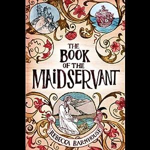 The Book of the Maidservant | [Rebecca Barnhouse]